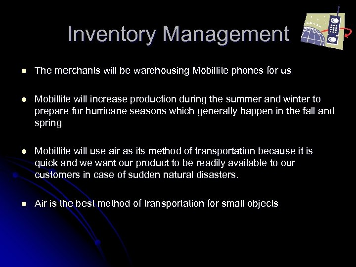 Inventory Management l The merchants will be warehousing Mobillite phones for us l Mobillite