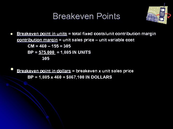 Breakeven Points l Breakeven point in units = total fixed costs/unit contribution margin =