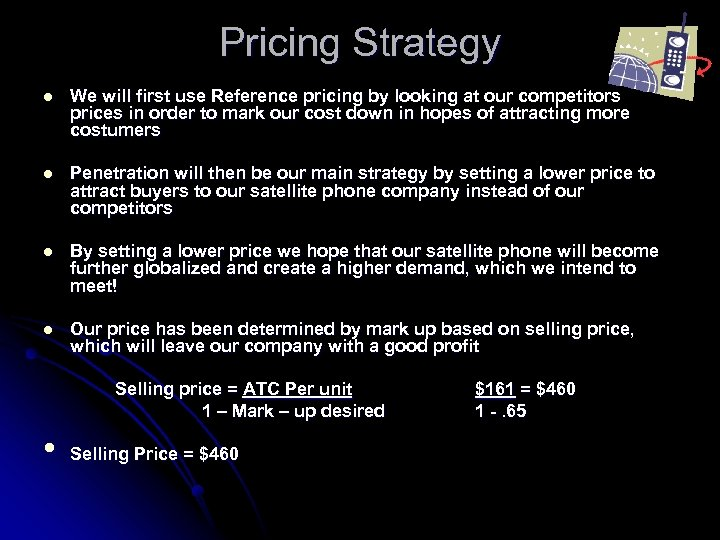 Pricing Strategy l We will first use Reference pricing by looking at our competitors