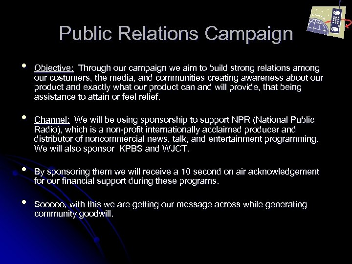 Public Relations Campaign • • Objective: Through our campaign we aim to build strong