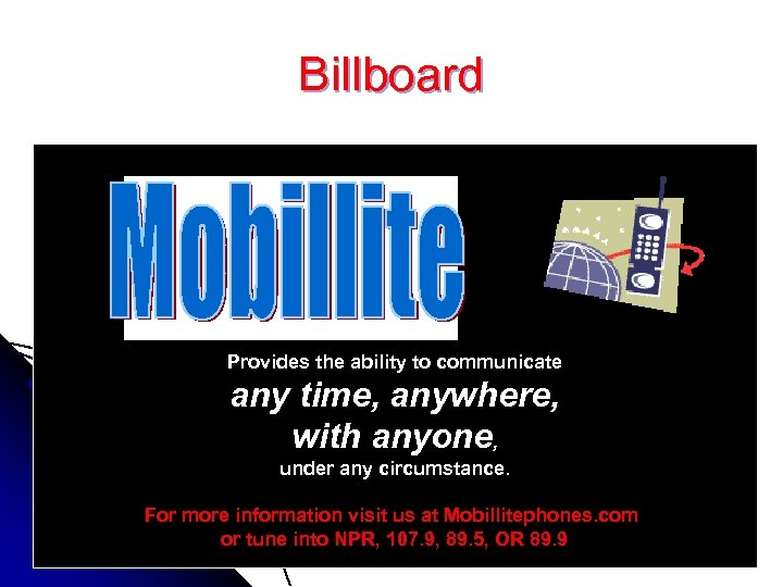Billboard Provides the ability to communicate any time, anywhere, with anyone, under any circumstance.