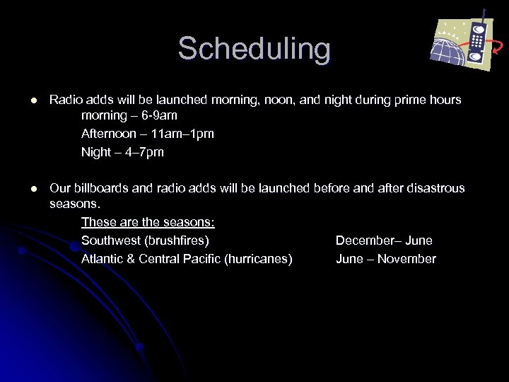 Scheduling l Radio adds will be launched morning, noon, and night during prime hours