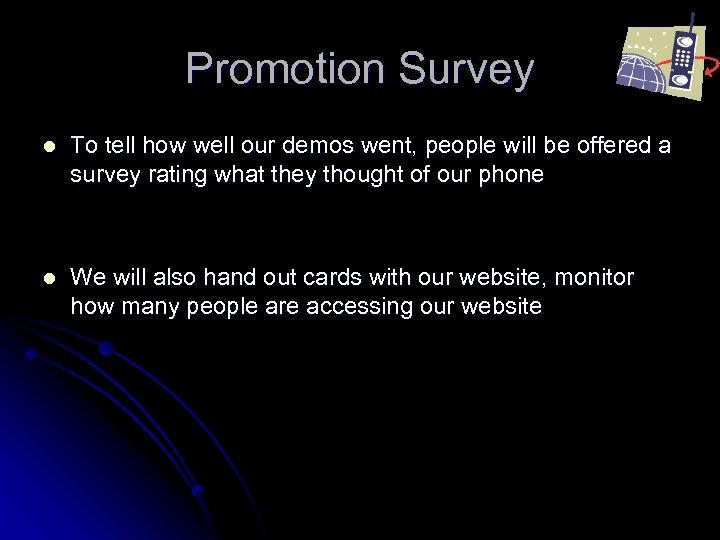 Promotion Survey l To tell how well our demos went, people will be offered