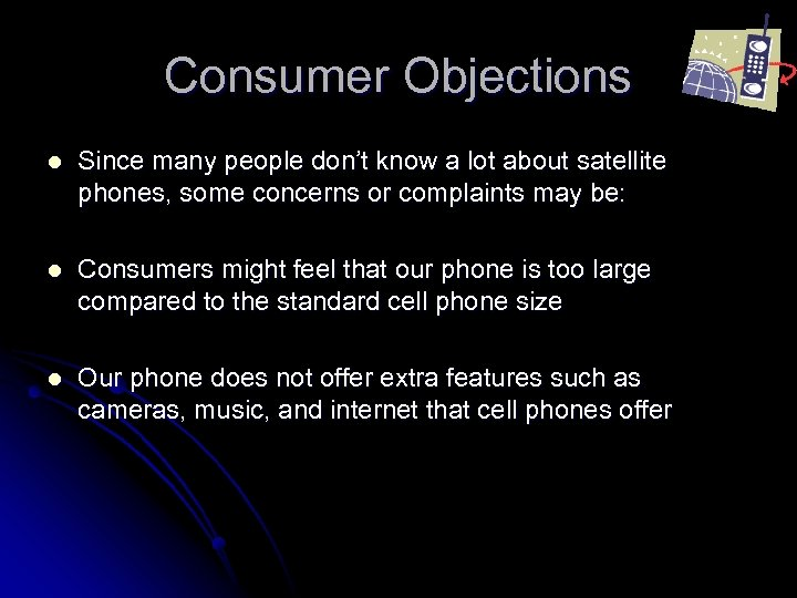 Consumer Objections l Since many people don't know a lot about satellite phones, some