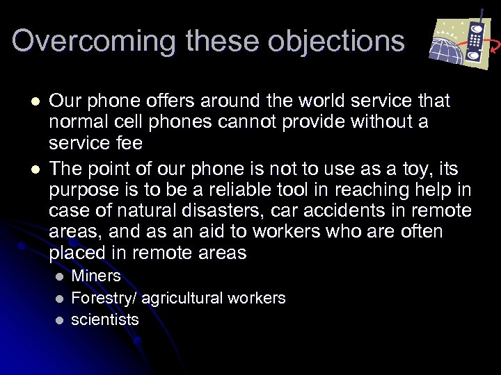 Overcoming these objections l l Our phone offers around the world service that normal