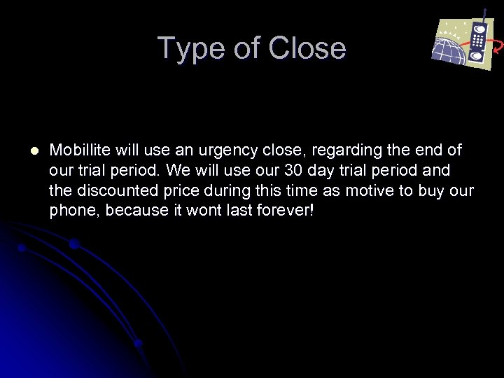 Type of Close l Mobillite will use an urgency close, regarding the end of