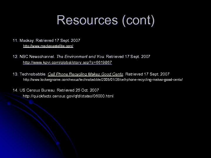 Resources (cont) 11. Mackay. Retrieved 17 Sept. 2007 http: //www. mackaysatellite. com/ 12. NBC