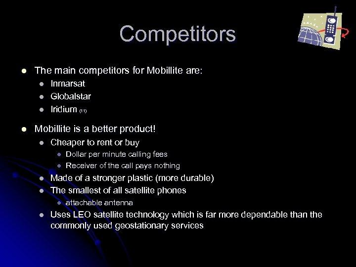 Competitors l The main competitors for Mobillite are: l l Inmarsat Globalstar Iridium (11)