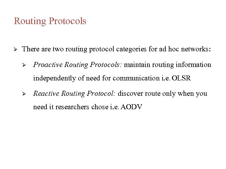 Routing Protocols There are two routing protocol categories for ad hoc networks: Proactive Routing