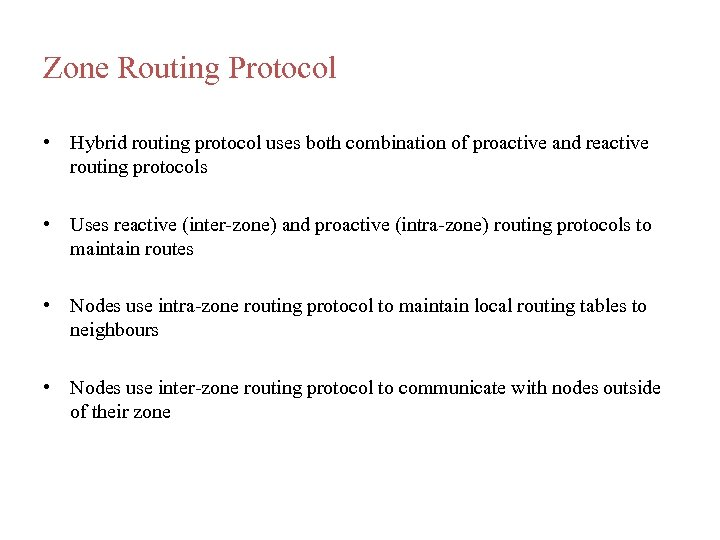 Zone Routing Protocol • Hybrid routing protocol uses both combination of proactive and reactive