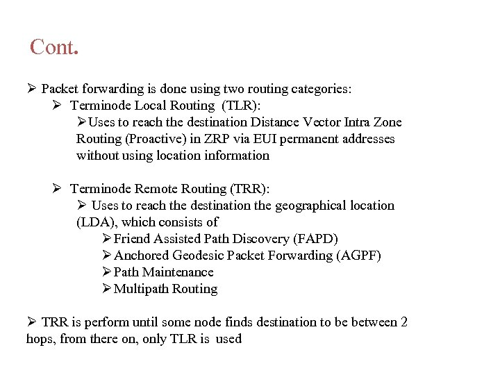 Cont. Packet forwarding is done using two routing categories: Terminode Local Routing (TLR): Uses