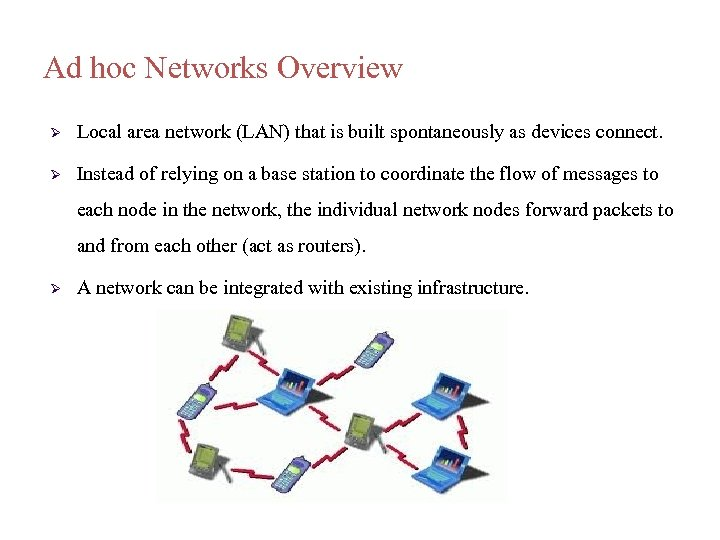 Ad hoc Networks Overview Local area network (LAN) that is built spontaneously as devices