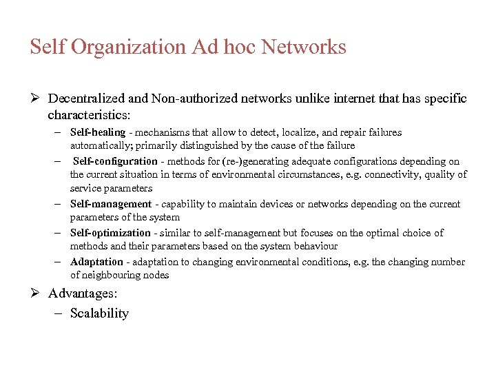 Self Organization Ad hoc Networks Decentralized and Non-authorized networks unlike internet that has specific