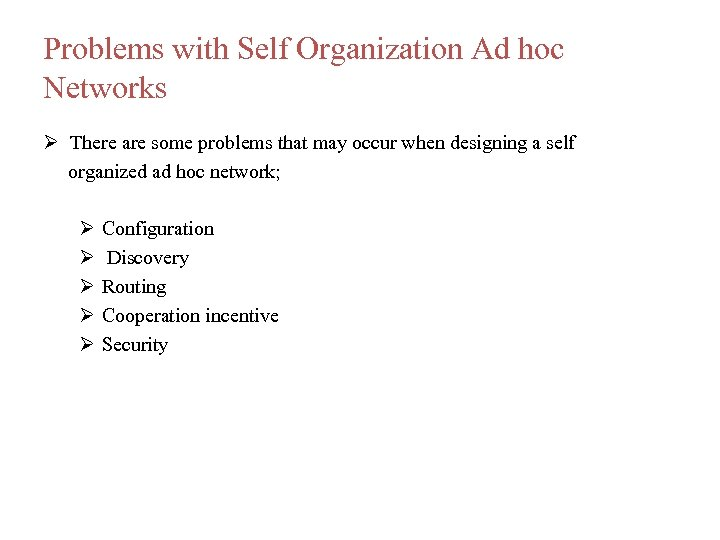Problems with Self Organization Ad hoc Networks There are some problems that may occur
