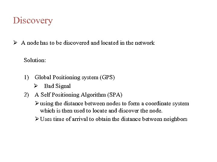 Discovery A node has to be discovered and located in the network Solution: 1)