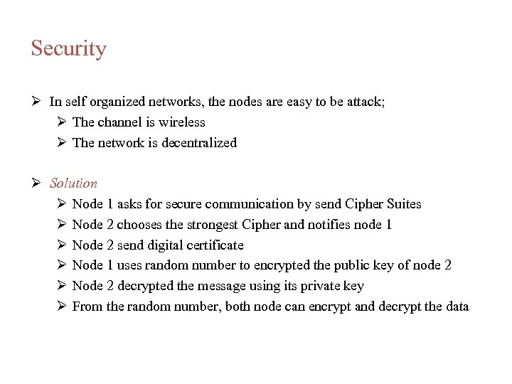 Security In self organized networks, the nodes are easy to be attack; The channel