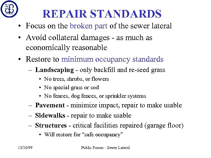 REPAIR STANDARDS • Focus on the broken part of the sewer lateral • Avoid