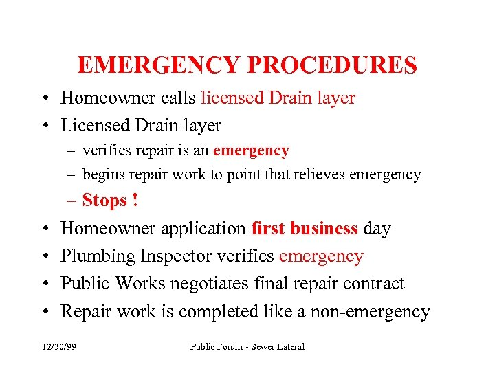 EMERGENCY PROCEDURES • Homeowner calls licensed Drain layer • Licensed Drain layer – verifies