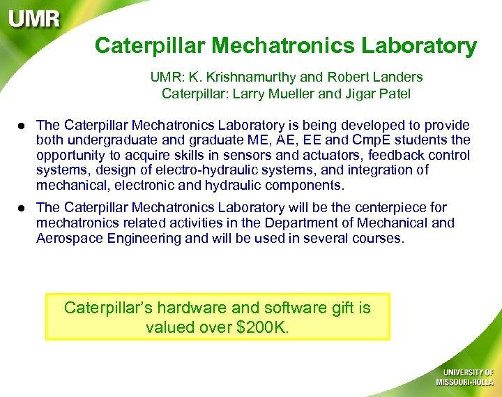 Caterpillar Mechatronics Laboratory UMR: K. Krishnamurthy and Robert Landers Caterpillar: Larry Mueller and Jigar