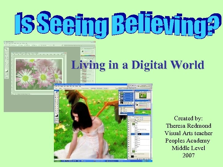 Living in a Digital World Created by: Theresa Redmond Visual Arts teacher Peoples Academy
