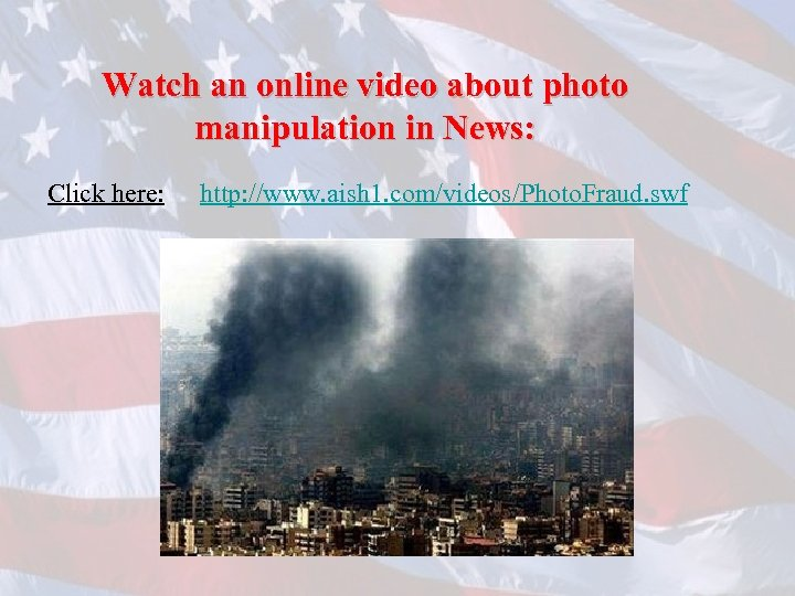 Watch an online video about photo manipulation in News: Click here: http: //www. aish