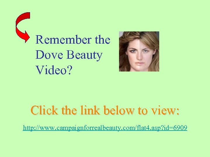Remember the Dove Beauty Video? Click the link below to view: http: //www. campaignforrealbeauty.