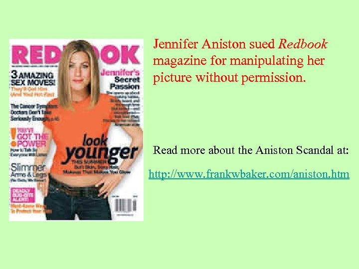Jennifer Aniston sued Redbook magazine for manipulating her picture without permission. Read more about