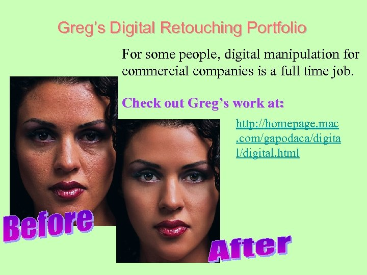 Greg's Digital Retouching Portfolio For some people, digital manipulation for commercial companies is a