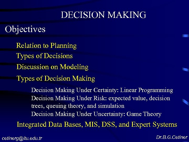 DECISION MAKING Objectives Relation to Planning Types of Decisions Discussion on Modeling Types of
