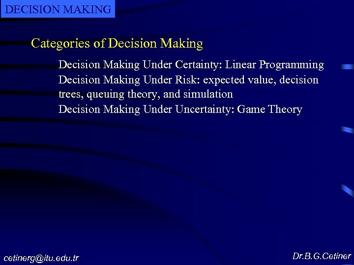 DECISION MAKING Categories of Decision Making Under Certainty: Linear Programming Decision Making Under Risk: