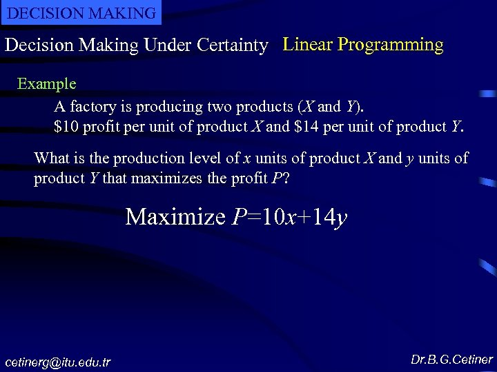DECISION MAKING Decision Making Under Certainty Linear Programming Example A factory is producing two
