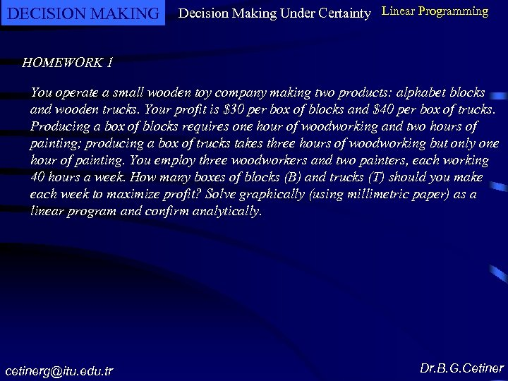 DECISION MAKING Decision Making Under Certainty Linear Programming HOMEWORK 1 You operate a small