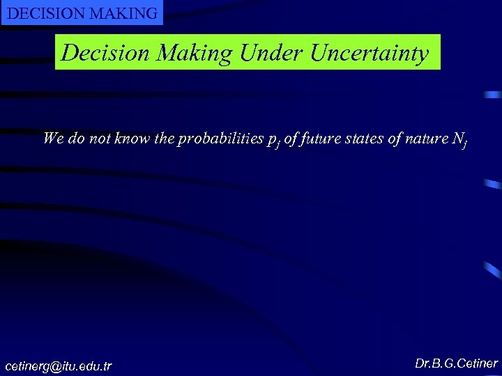 DECISION MAKING Decision Making Under Uncertainty We do not know the probabilities pj of