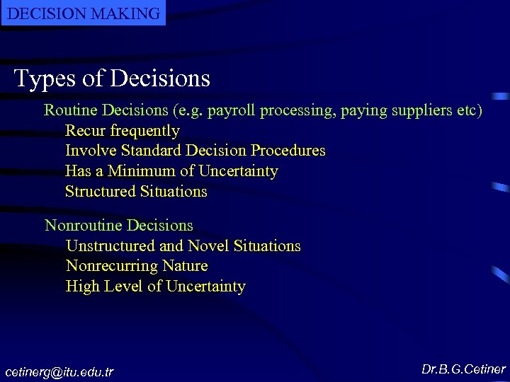 DECISION MAKING Types of Decisions Routine Decisions (e. g. payroll processing, paying suppliers etc)