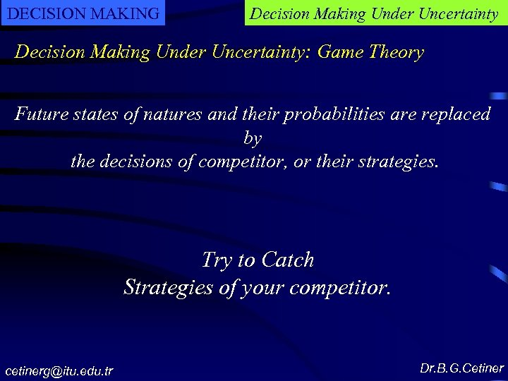 DECISION MAKING Decision Making Under Uncertainty: Game Theory Future states of natures and their