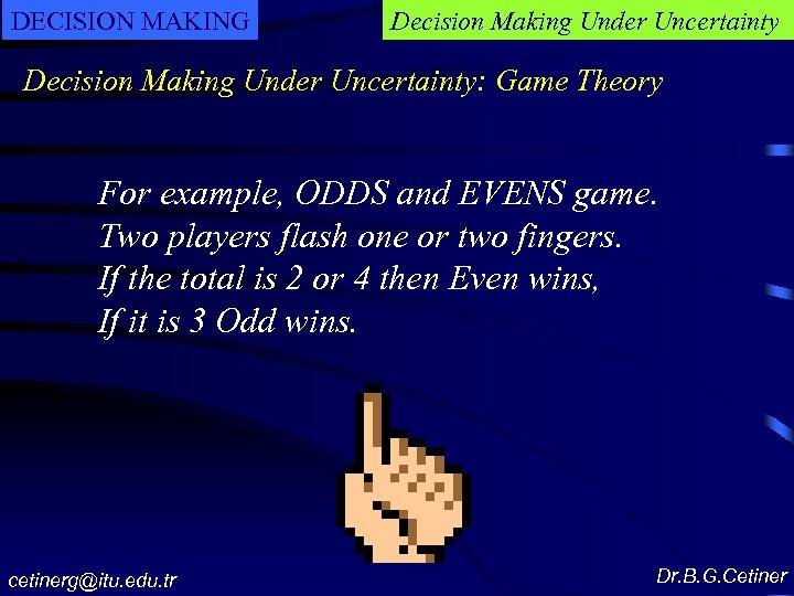DECISION MAKING Decision Making Under Uncertainty: Game Theory For example, ODDS and EVENS game.