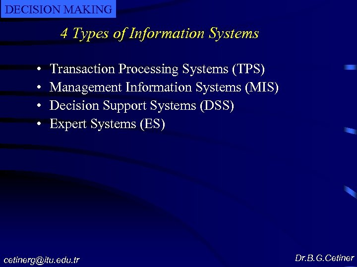 DECISION MAKING 4 Types of Information Systems • • Transaction Processing Systems (TPS) Management