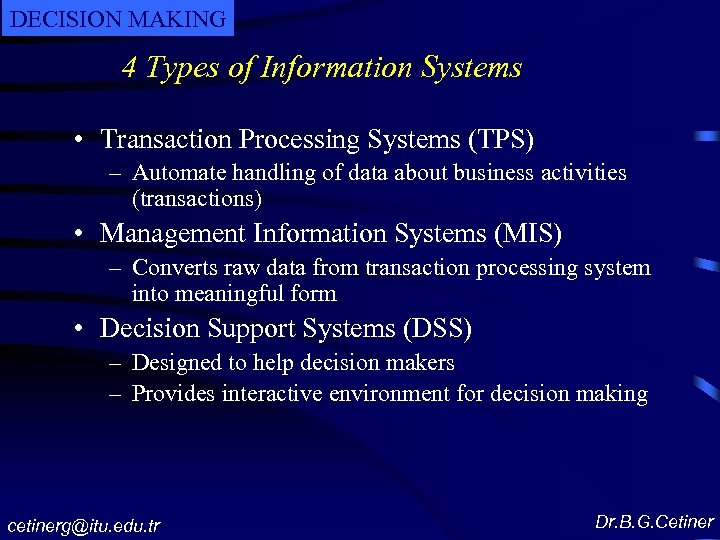 DECISION MAKING 4 Types of Information Systems • Transaction Processing Systems (TPS) – Automate