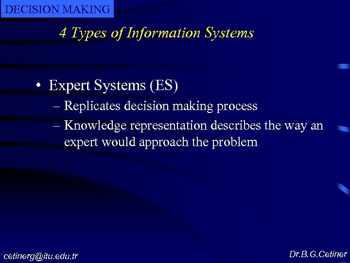 DECISION MAKING 4 Types of Information Systems • Expert Systems (ES) – Replicates decision