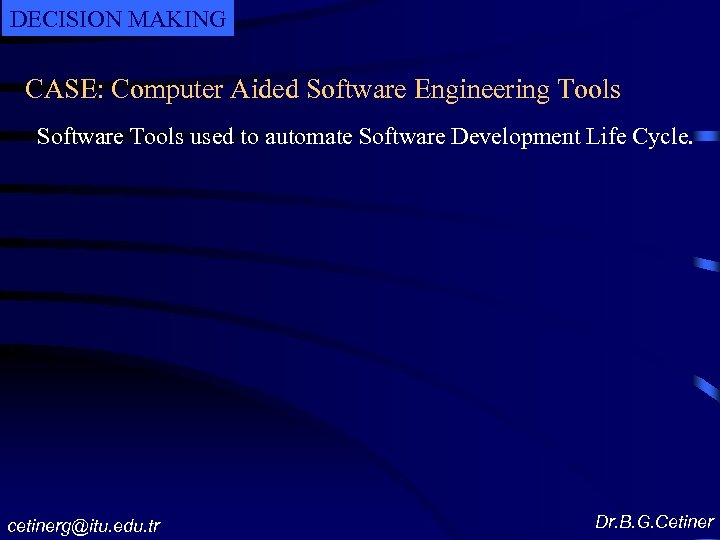 DECISION MAKING CASE: Computer Aided Software Engineering Tools Software Tools used to automate Software