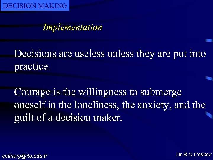 DECISION MAKING Implementation Decisions are useless unless they are put into practice. Courage is