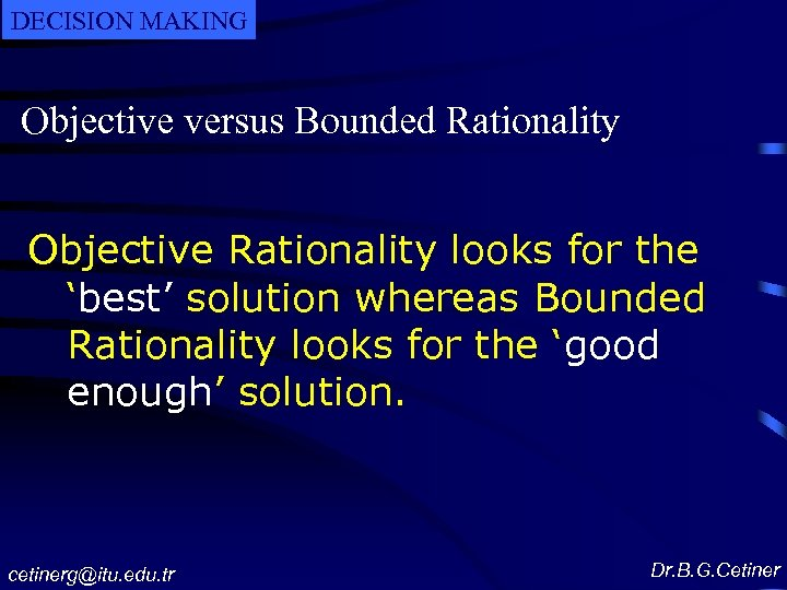 DECISION MAKING Objective versus Bounded Rationality Objective Rationality looks for the 'best' solution whereas