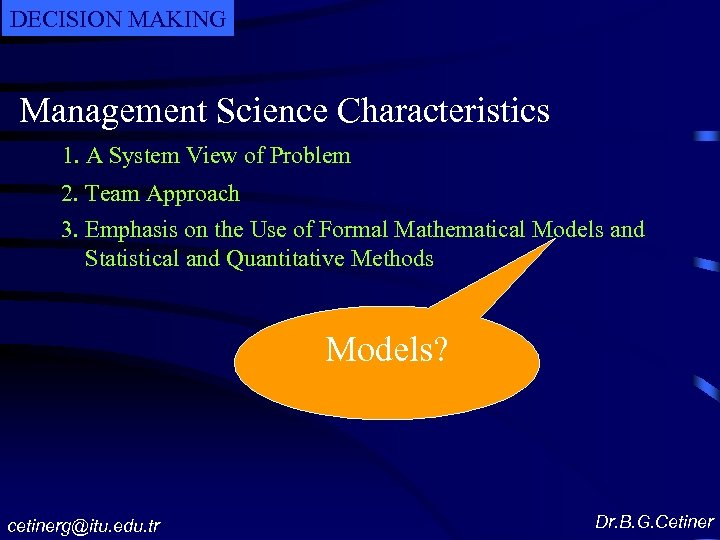 DECISION MAKING Management Science Characteristics 1. A System View of Problem 2. Team Approach