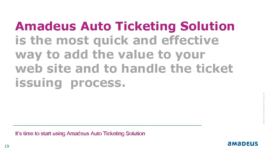 © 2013 Amadeus IT Group SA Amadeus Auto Ticketing Solution is the most quick