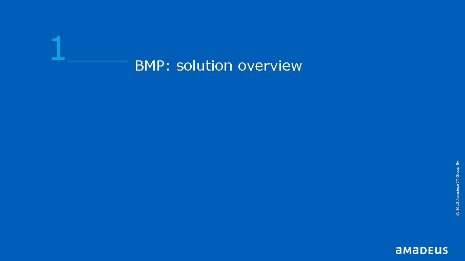 © 2013 Amadeus IT Group SA 1 BMP: solution overview