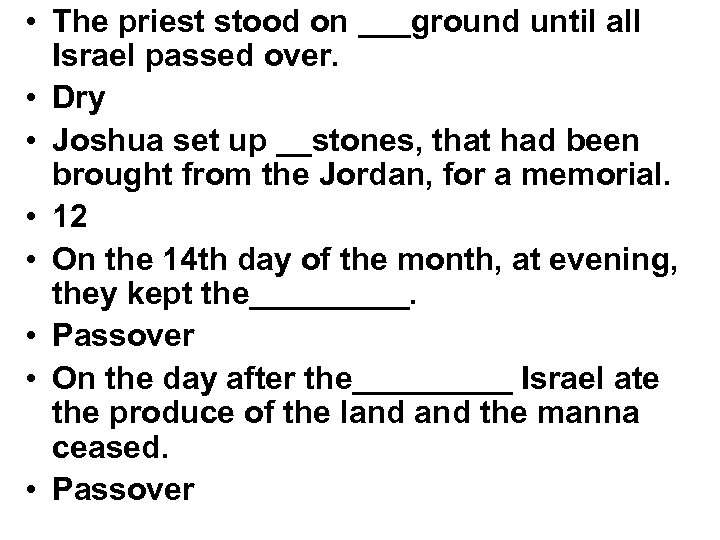 • The priest stood on ___ground until all Israel passed over. • Dry