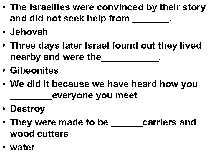 • The Israelites were convinced by their story and did not seek help