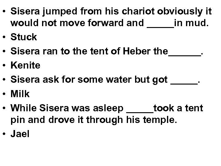 • Sisera jumped from his chariot obviously it would not move forward and