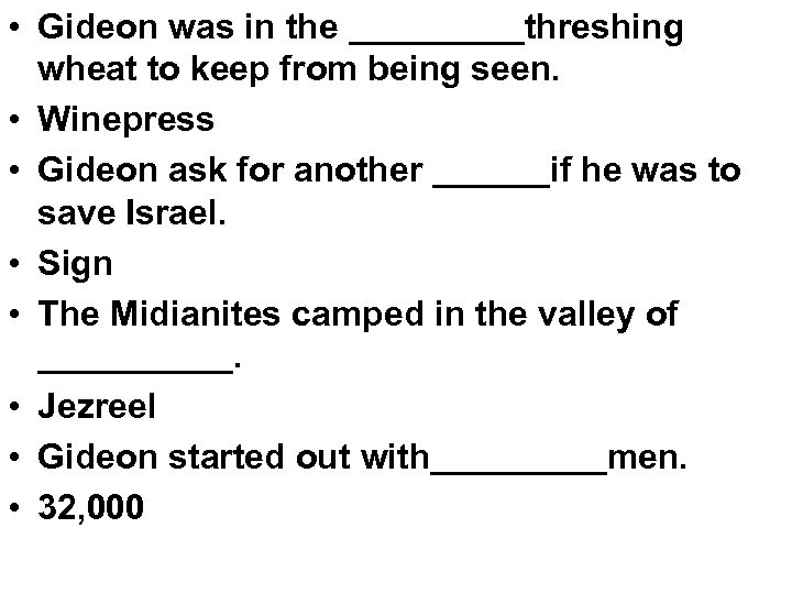 • Gideon was in the _____threshing wheat to keep from being seen. •