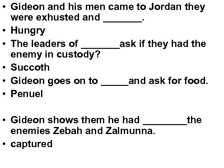 • Gideon and his men came to Jordan they were exhusted and _______.